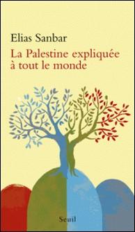 La Palestine expliquée à tout le monde-Elias Sanbar
