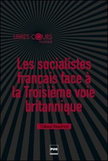 Les socialistes français face à la Troisième voie britannique - Vers un social-libéralisme à la française (1997-2015)-Thibault Rioufreyt
