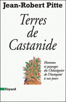 Terres de Castanide - Hommes et paysages du Châtaignier de l'Antiquité à nos jours-Jean-Robert Pitte
