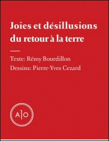 Joies et désillusions du retour à la terre-Rémy Bourdillon , Pierre-Yves Cezard