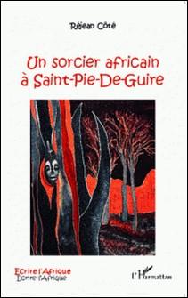 Un sorcier africain à Saint-Pie-de-Guire-Réjean Côté