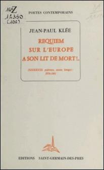 Requiem sur l'Europe à son lit de mort ! (XXXXVIII poèmes, assez longs) : 1976-1981-Jean-Paul Klée