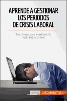 Aprende a gestionar los periodos de crisis laboral - Las claves para mantenerlo todo bajo control-auteur