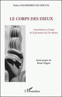 Le corps des dieux - Contribution à l'étude de la formation de l'art khmer-Nadine Dalsheimer-Van Der Trol
