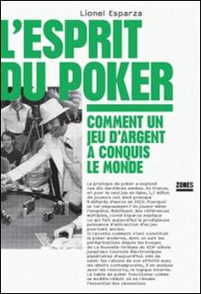 L'esprit du poker - Comment un jeu d'argent a conquis le monde-Lionel Esparza