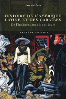 Histoire de l'Amérique latine et des Caraïbes - De l'indépendance à nos jours-José Del Pozo