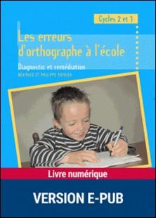 Les erreurs d'orthographe à l'école - Diagnostic et remédiation-Philippe Pothier , Béatrice Pothier