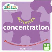 Le bien-être de mon enfant - Activités concentration - 35 activités pour développer l'attention de votre enfant, pour les 3-10 ans-Atelier Août à Paris , Gilles Diederichs