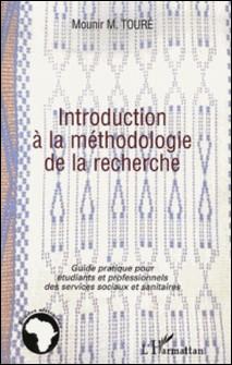 Introduction à la méthodologie de la recherche - Guide pratique pour étudiants et professionnels des services sociaux et sanitaires-Mounir M. Toure