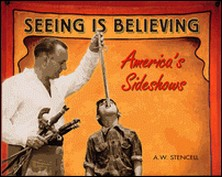 Seeing Is Believing - America's Side Shows-A. W. Stencell , Heath McCoy