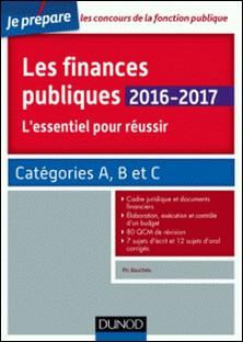 Les finances publiques 2016-2017 - L'essentiel pour réussir - catégories A et B-Philippe Boucheix