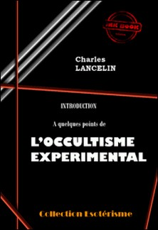 Introduction à quelques points de L'Occultisme Expérimental - édition intégrale-Charles Lancelin
