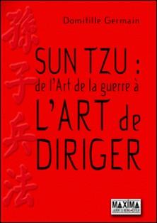 Sun Tzu : de l'Art de la guerre à l'Art de diriger-Domitille Germain