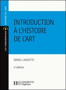 Introduction à l'histoire de l'art - Nº101 2ème édition-Daniel Lagoutte
