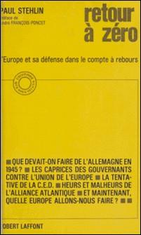 Retour à zéro - L'Europe et sa défense dans le compte à rebours-Paul Stehlin , André François-Poncet