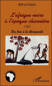 L'afrique noire à l'époque charnière 1783-Noël Le Coutour