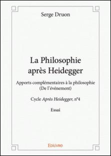 La philosophie après Heidegger - Apports complémentaires à la philosophie - (De l'événement) - Cycle Après Heidegger, n°4 - Essai-Serge Druon