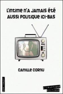 L'intime n'a jamais été aussi politique ici-bas-Camille Cornu