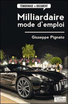 Milliardaire, mode d'emploi - Témoignage fictionnel-Giuseppe Pignato