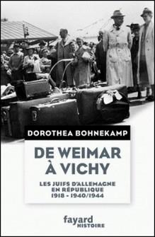 De Weimar à Vichy - Les Juifs d'Allemagne en République, 1918-1940/44-Dorothea Bohnekamp