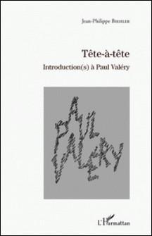 Tête-à-tête - Introduction(s) à Paul Valéry-Jean-Philippe Biehler