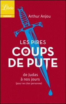 Les pires coups de pute - De Judas à nos jours (pour ne citer personne)-Arthur Anjou