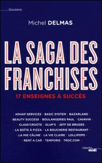 La saga des franchises - 17 enseignes à succès-Michel Delmas