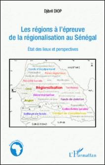 Les régions à l'épreuve de la régionalisation au sénégal - Etat des lieux et perspectives-Djibril Diop
