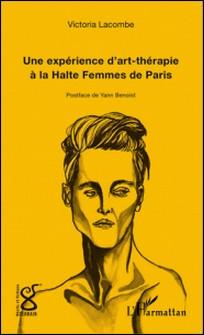 Une expérience d'art-thérapie à la Halte Femmes de Paris-Victoria Lacombe