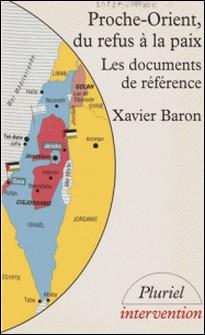 Proche-Orient, du refus à la paix - Les documents de référence-Baron