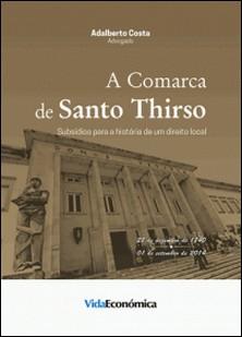A Comarca de Santo Thirso - Subsídios para a História de um Direito Local-Adalberto Costa