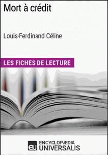 Mort à crédit de Louis-Ferdinand Céline (Les Fiches de Lecture d'Universalis) - (Les Fiches de Lecture d'Universalis)-Encyclopaedia Universalis