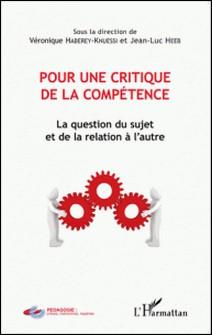 Pour une critique de la compétence - La question du sujet et de la relation à l'autre-Gilles Haberey , Jean-Luc Heeb