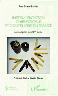 Instrumentalisation chirurgicale en France - Des origines au XIXe siècle-Jean-Pierre Martin