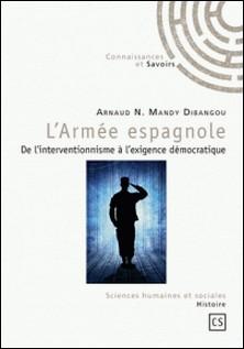 L'Armée espagnole - De l'interventionnisme à l'exigence démocratique-Arnaud-N Mandy Dibangou