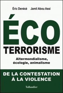 Ecoterrorisme - Altermondialisme, écologie, animalisme : De la contestation à la violence-Eric Denécé , Jamil Abou Assi