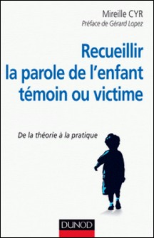Recueillir la parole de l'enfant témoin ou victime - De la théorie à la pratique-Mireille Cyr