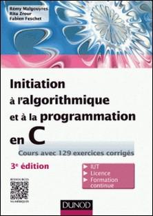 Initiation à l'algorithmique et à la programmation en C - 3e éd. - Cours avec 129 exercices corrigés-Rémy Malgouyres , Rita Zrour , Fabien Feschet