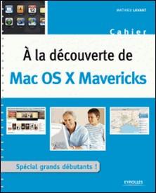 A la découverte de Mac OS X Mavericks-Mathieu Lavant