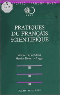 Pratique du français scientifique - L'enseignement du français à des fins de communication scientifique-Simone Eurin Balmet , Martine Henao de Legge