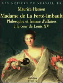 Madame de La Ferté-Imbault - Philosophe et femme d'affaires à la cour de Louis XV-Maurice Hamon