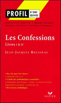Profil - Rousseau (Jean-Jacques) : Les Confessions (Livres I à IV) - Analyse littéraire de l'oeuvre-Bruno Hongre , Jean-Jacques Rousseau , Christophe Carlier , Jacques Perrin , Jacques Pignault