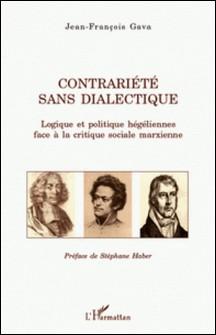 Contrariété sans dialectique - Logique et politique hégéliennes face à la critique sociale marxienne-Jean-François Gava