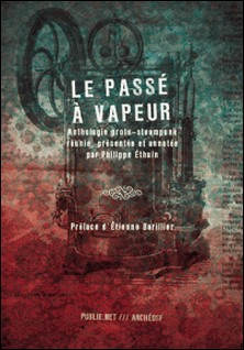 Le passé à vapeur - Anthologie proto-steampunk-Collectif , Etienne Barillier