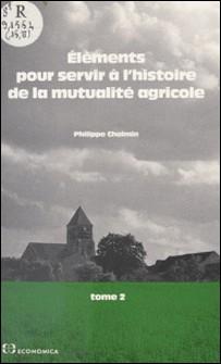 Éléments pour servir à l'histoire de la mutualité agricole (2) : De 1940 à nos jours - Biographies, bibliographie-Philippe Chalmin