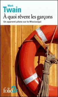 A quoi rêvent les garçons - Un apprenti pilote sur le Mississippi-Mark Twain