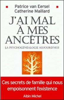 J'ai mal à mes ancêtres ! - La psychogénéalogie aujourd'hui-Patrice Van Eersel , Patrice Van Eersel , Catherine Maillard