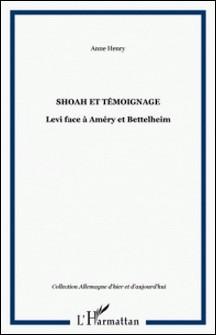 Shoah et témoignage - Levi face à Améry et Bettelheim-Anne Henry