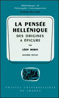La pensée hellénique - Des origines à Epicure-Léon Robin