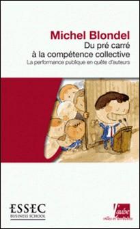 Du pré carré à la compétence collective - La performance publique en quête d'auteurs-Michel Blondel